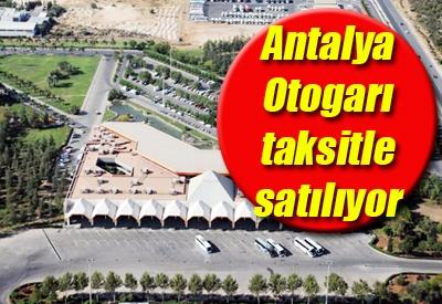 Antalya Otogarı 645 milyon TL'ye satılıyor