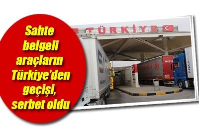 Sahte belgeli araçların Türkiye'ye geçişi artık serbest